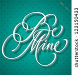 BE MINE hand lettering - handmade calligraphy, vector (eps8) - stock vector