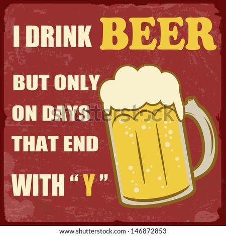 i drink beer only on days that
