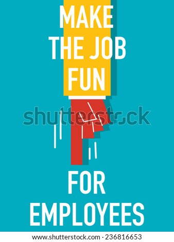 word make the job fun for