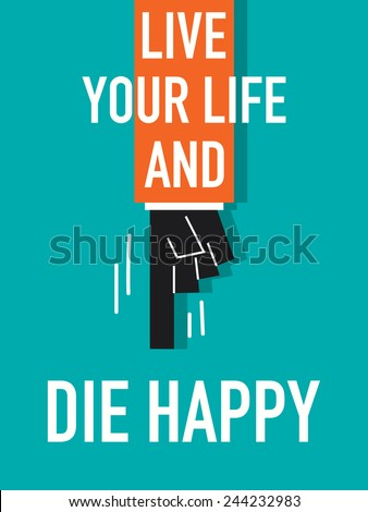 words live your life and die