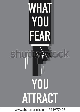 words what you fear you attract