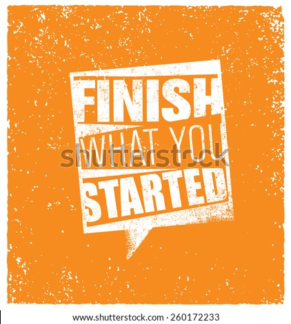 finish what you started
