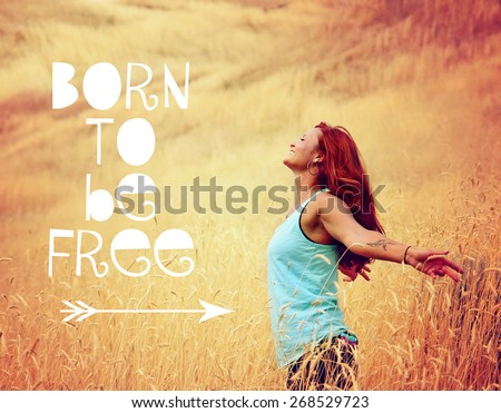 a pretty woman enjoying summer outside with outstretched arms toned with a retro vintage instagram filter and a quote in fun text reading born to be free  - stock photo