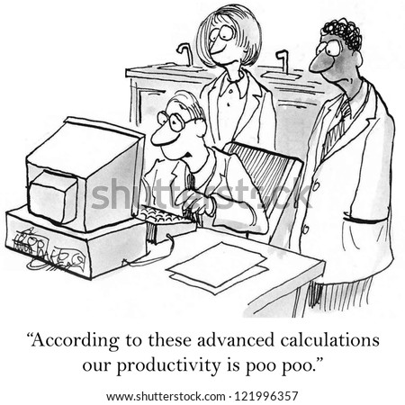 """""""According to these advanced calculations our productivity is poo poo."""" - stock photo"""