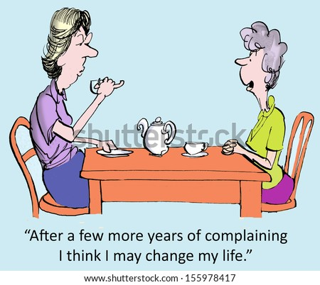 """After a few more years of complaining, I think I may change my life."" - stock photo"