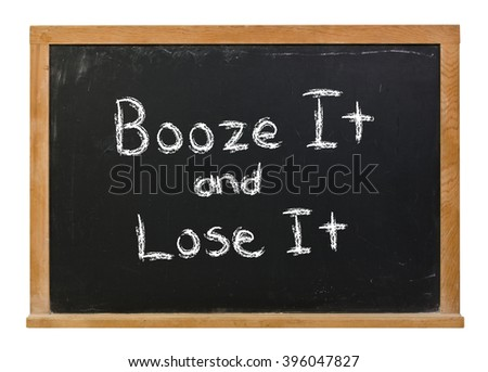 Booze it or lose it written in white chalk on a black chalkboard isolated on white - stock photo