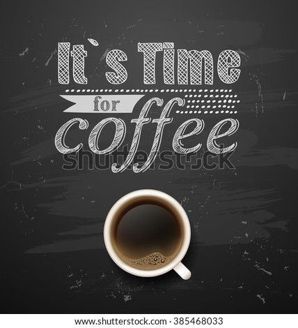 .coffee break. Hot Coffee cup. latte it`s coffee time. All you need is coffee. chalkboard art - stock photo