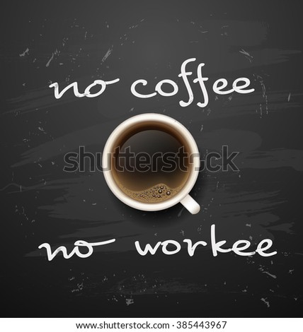 .coffee break. Hot Coffee cup on black  background. it`s coffee time. No coffee - no work. All you need is coffee. recharge. chalkboard art - stock photo