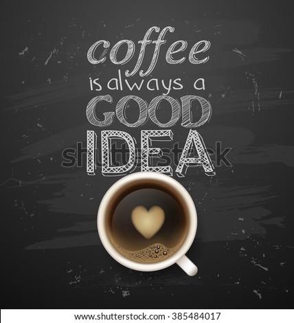 .Coffee is always a good idea. coffee break. Hot Coffee cup. latte it`s coffee time. All you need is coffee. chalkboard art - stock photo
