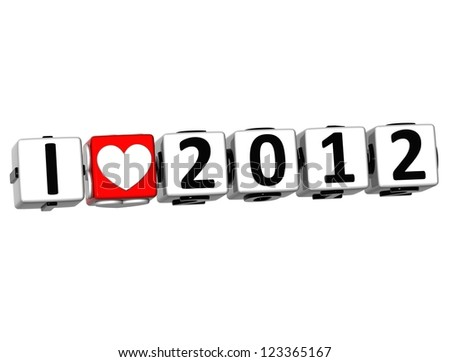 3D I Love 2012 Button Click Here Block Text over white background - stock photo