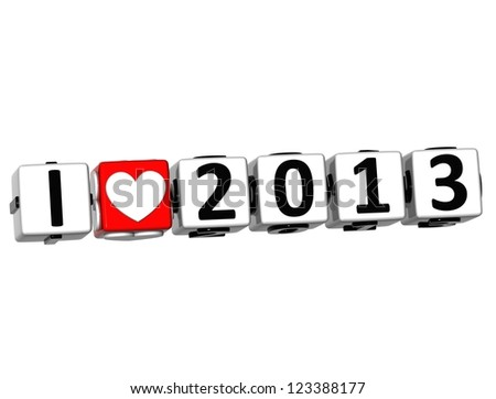 3D I Love 2013 Button Click Here Block Text over white background - stock photo