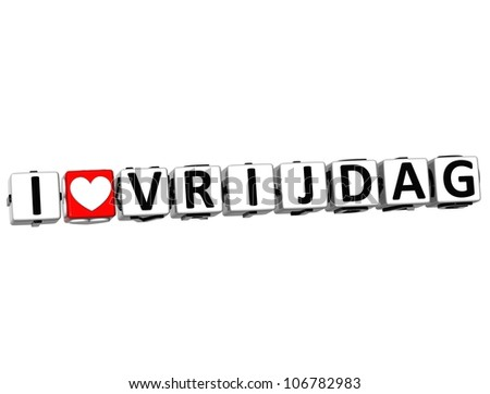 3D I Love Friday In Dutch Language Button Click Here Block Text over white background - stock photo