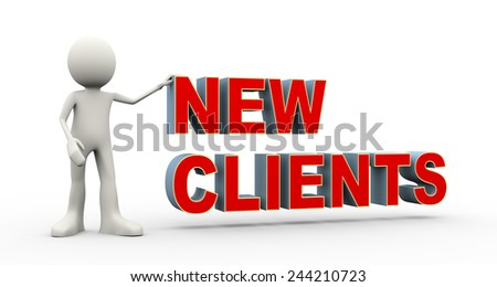 3d illustration of man standing with word new clients. 3d human person character and white people - stock photo