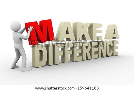 3d illustration of person with make a difference phrase.   3d rendering of human people character. - stock photo