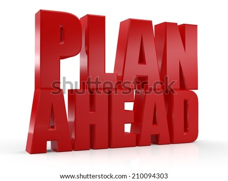 3D Plan Ahead text on white background - stock photo