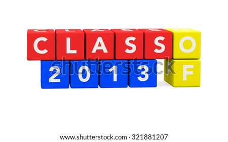 3d render cubes with the graduation text Class of 2013 on a white background.  - stock photo