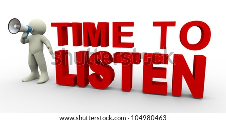 "3d render of man with megaphone standing with sentence ""time to listen. 3d illustration of human character - stock photo"