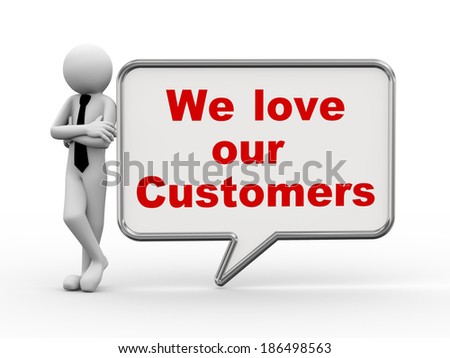 3d rendering of business person standing with we love our customers bubble speech. 3d white people man character. - stock photo