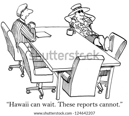 """""""Hawaii can wait. These reports cannot."""" - stock photo"""