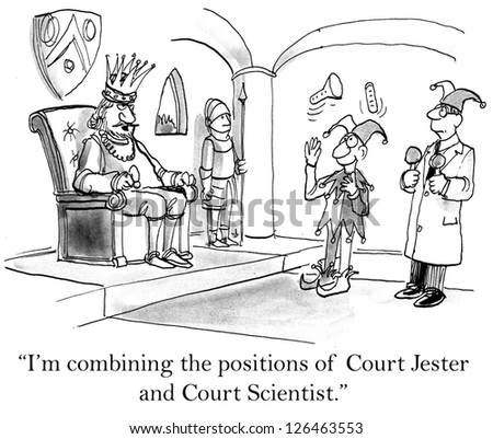 """I'm combining the positions of Court Jester and Court Scientist."" - stock photo"