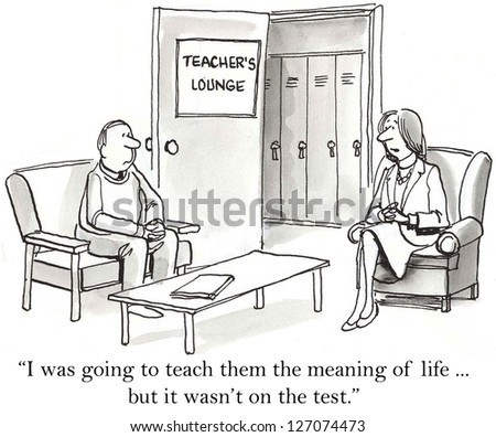 """I was going to teach them the meaning of life ... but it wasn't on the test."" - stock photo"