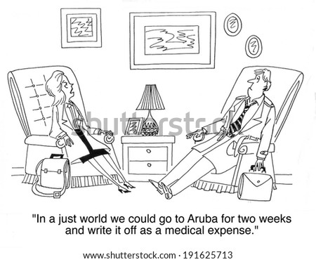 """""""In a just world we could go to Aruba for two weeks and write it off as a medical expense."""" - stock photo"""