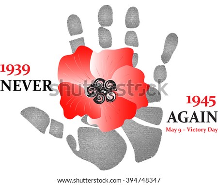 1939-1945 never again. May 9 - Victory day. Red poppy  flowers are ornamental plants and  a symbol of sleep, peace, blood, remembrance,  death and patriotism with hand print on the background. - stock photo