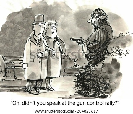 """Oh, didn't you speak at the gun control rally?"" - stock photo"