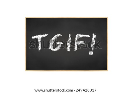 TGIF! blackboard isolated on white background - stock photo