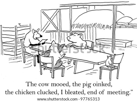 """""""The cow mooed, the pig oinked, the chicken clucked, I bleeted, end of meeting."""" - stock photo"""