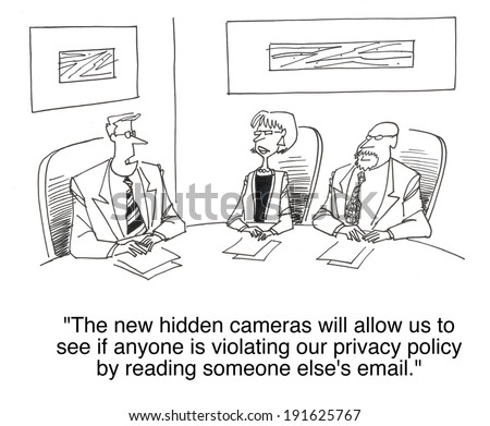 'The new hidden cameras will allow us see if anyone is violating our privacy policy...' - stock photo