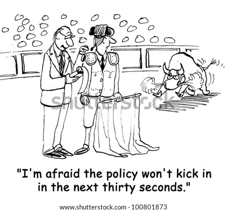 'the policy will not kick in in the next thirty seconds' - stock photo
