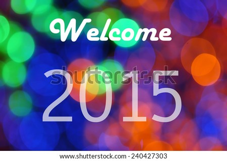 2015 Welcome on Background of Defocused Christmas Light  - stock photo