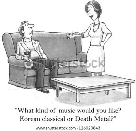 """What kind of music would you like? Korean classical or death metal?"" - stock photo"