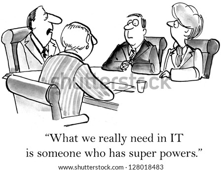 """""""What we really need in IT is someone who has super powers."""" - stock photo"""