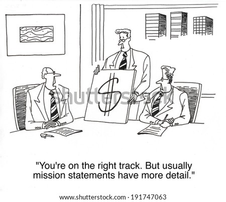"""You're on the right track.  But usually mission statements have more detail."" - stock photo"