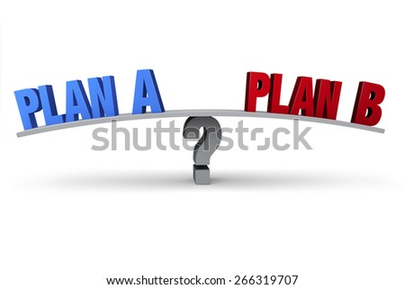 "A blue ""PLAN A"" and red ""PLAN B"" sit on opposite ends of a gray board balanced on a gray question mark. Isolated on white.