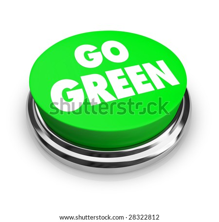 A button with the words Go Green on it, symbolizing the environmental movement - stock photo