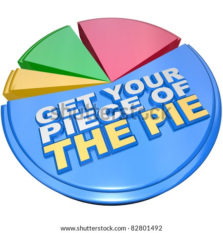 A colorful pie chart measuring share of wealth features the words Get Your Piece of the Pie as encouragement to claim your fair share of money, income and financial wealth - stock photo