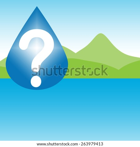 A drop of clean water over a clear lake with green hills and clear, blue sky. Suggests questions about water issues, water solutions, purified water. White question mark. Room for ad copy. - stock photo