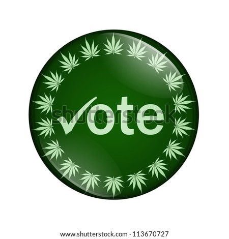 A green button marijuana leafs and word vote isolated on a white background, Vote to legalize marijuana button - stock photo