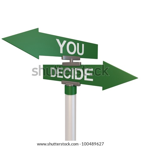 A green two-way street sign with arrows and the words You Decide . - stock photo