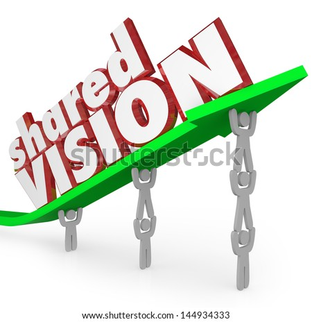 A group of workers or people in an organization lift an arrow with the words Shared Vision to illustrate their common goal and unanimous agreement of direction - stock photo