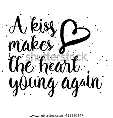 A kiss makes the heart young again. Hand drawn inspiration quote about affection, friendship, care and love in people relationships. Written calligraphy. Brush painted letters. - stock photo