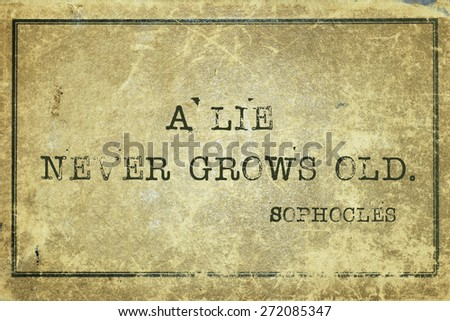 A lie never grows old - ancient Greek philosopher Sophocles quote printed on grunge vintage cardboard - stock photo