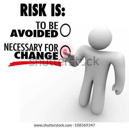 A man presses a button for the idea that Risk is Necessary for Change instead of to Be Avoided, symbolizing the necessity of adapting in order to grow and succeed - stock photo