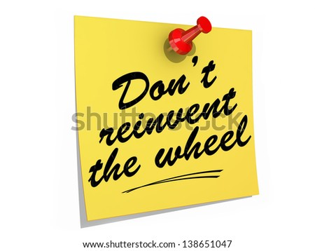 A note pinned to a white background with the text Don't Reinvent the Wheel. - stock photo