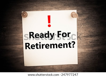 a ready for retirement question concept on note paper - stock photo