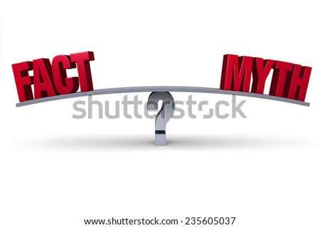 "A red ""FACT"" and a red ""MYTH"" sit on opposite ends of a gray board balanced on a gray question mark. Isolated on white. - stock photo"