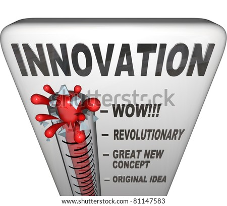A thermometer measuring your innovation level as  you intent and innovate to create new solutions to problems or ways to complete tasks - stock photo